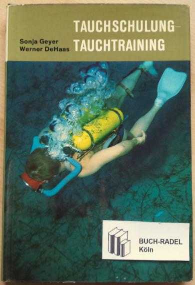 Geyer, Sonja / Werner de Haas:  Tauchschulung - Tauchtraining. Ein Leitfaden zu sicherem Tauchen und tauchsportlicher Leistungsfähigkeit.