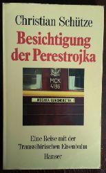 Schütze, Christian:  Besichtigung der Perestrojka. Eine Reise mit der Transsibirischen Eisenbahn.