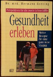 Geesing, Hermann:  Gesundheit erleben. Meine Rezepte für eine ganz neue Vitalität.