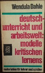 Dahle, Wendula:  Deutschunterricht und Arbeitswelt: Modelle kritischen Lernens. Materialien für Lehrer und Schüler.