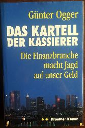Ogger, Günter:  Das Kartell der Kassierer. Die Finanzbranche macht Jagd auf unser Geld.