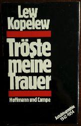 Kopelew, Lew:  Tröste meine Trauer. Autobiographie 1947 - 1954.