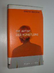 """""""MACKAY, Shena:""""  """"Die Witwe des Künstlers. Roman."""""""