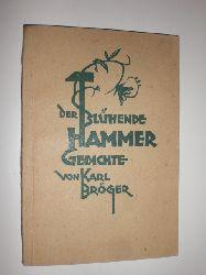 BRÖGER, Karl:  Der blühende Hammer. Gedichte.
