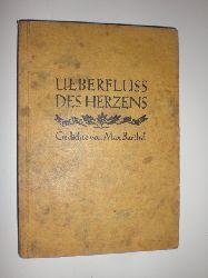 BARTHEL, Max:  Ueberfluss des Herzens. Gedichte.
