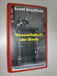 """""""BRADFIELD, Scott:""""  """"Unzweifelhaft der Beste. Erzählungen. Aus dem Amerikanischen von Manfred Allie."""""""