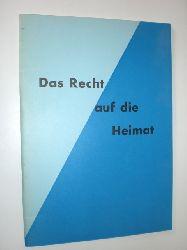 -:  Das Recht auf die Heimat. Eine Dokumentation zum Ergebnis einer völkerrechtswissenschaftlichen Tagung in Bonn am 28. und 29. Oktober 1961.
