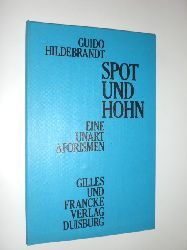 HILDEBRANDT, Guido:  Spot und Hohn. Eine Unart Aphorismen.