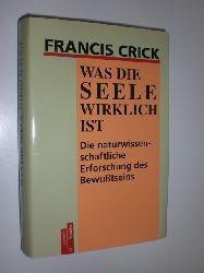 CRICK, Francis:  Was die Seele wirklich ist. Die naturwissenschaftliche Erforschung des Bewußtseins. Aus dem Amerikanischen von Harvey P. Gavagai.