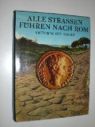 HAGEN, Victor W. von:  Alle Strassen führen nach Rom.
