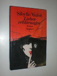 """MULOT, Sibylle:""  ""Liebeserklärungen. Roman."""