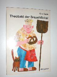 CARLE, Eric:  Theobald der Brezelbäcker. Ins Deutsche gebracht von Tilde Michels.