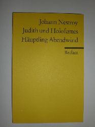 NESTROY, Johann:  Judith und Holofenes - Häuptling Abendwind. Einakter. Hrsg. v. Jürgen Hein.