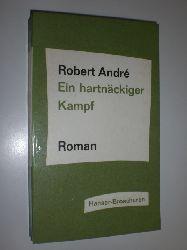 """""""ANDRÉ, Robert:""""  """"Ein hartnäckiger Kampf. Roman. Übertragen aus dem Französischen von Guido Meister."""""""
