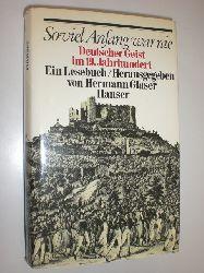 GLASER, Hermann (Hrsg.):  Soviel Anfang war nie. Deutscher Geist im 19. Jahrhundert. Ein Lesebuch.