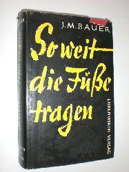 BAUER, Josef Martin:  So weit die Füße tragen.