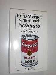 KETTENBACH, Hans Werner:  Schmatz oder Die Sackgasse. Roman.
