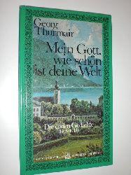 THURMAIR, Georg:  Mein Gott, wie schön ist deine Welt. Die ersten Gedichte (1933 - 1943). Neuauflage.