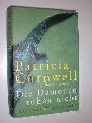 CORNWELL, Patricia:  Die Dämonen ruhen nicht. Ein Kay-Scarpetta - Roman.