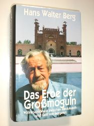 BERG, Hans Walter:  Das Erbe der Großmoguln. Völkerschicksale zwischen Hindukusch und Golf von Bengalen.