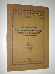 HORN, Hans August:  Das Trennen der Metalle vermittels Sauerstoff. (Autogenes Schneiden). Mit 77 Abbildungen im Text.