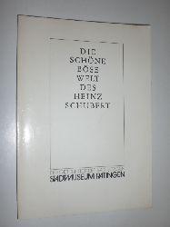 -:  Die schöne böse Welt des Heinz Schubert. Ausstellung 5.6 bis 14. 8. 1983.