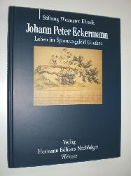 ECKERMANN, Johann Peter:  Leben im Spannungsfeld Goethes. Hrsg. im Auftrag der Stiftung Weimater Klassik vom Goethe Nationalmuseum.