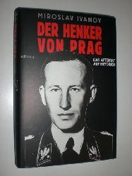 """""""IVANOV, Miroslav:""""  """"Der Henker von Prag. Das Attentat auf Heydrich. Aus dem Tschechischen von Hugo Kaminský. Mit 44 Abbildungen und 6 Karten."""""""