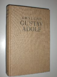 """""""GUSTAV ADOLF - AHNLUND, Nils:""""  """"Gustav Adolf. Aus dem Schwedischen übertragen von Julius Paulsen und P.W. von Pezold. Mit zeitgenössischen Bildtafeln."""""""