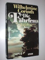 CORINTH, Wilhelmine:  Die Fährfrau. Das leidenschaftliche Leben der Marie Grubbe. Roman.
