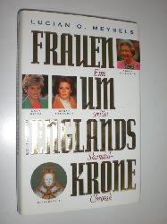 MEYSELS, Lucian O.:  Frauen um Englands Krone. Eine seriöse Skandalchronik.