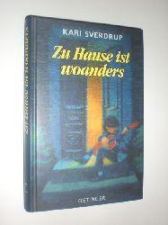 """""""SVERDRUP, Kari:""""  """"Zu Hause ist woanders. Deutsch von Gabriele Haefs."""""""