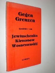 JEWTUSCHENKO / KIRSSANOW / WOSNESSENSKIJ - HOLLO, Anselm (Nachdichtungen):  Gegen Grenzen. Neue Gedichte aus Rußland.