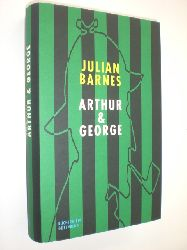 BARNES, Julian:  Arthur & George. Roman. Aus dem Englischen von Gertrude Krueger.