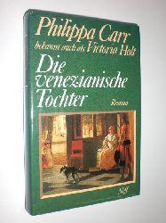 CARR, Philippa:  Die venezianische Tochter. Roman.