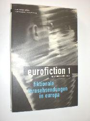 BUONANNO, Milly (Hrsg.):  Eurofiction 1. Fiktionale Fernsehsendungen in Europa. Fiktion und Fiktionalisierung.