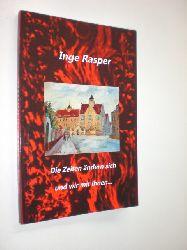 RASPER, Inge:  Die Zeiten ändern sich und wir mit ihnen ... Lebenserinnerungen von Inge Rasper.