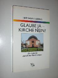 HÄRING, Hermann:  Glaube ja - Kirche nein? Die Zukunft christlicher Konfessionen.