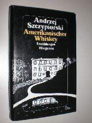 SZCZYPIORSKI, Andrzej:  Amerikanischer Whiskey. Erzählungen. Aus dem Polnischen von Klaus Staemmler.