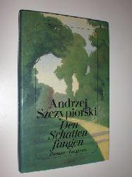SZCZYPIORSKI, Andrzej:  Den Schatten fangen. Roman. Aus dem Polnischen von Danka Spranger.