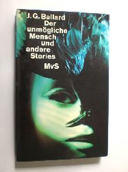 BALLARD, J.G.:  Der unmögliche Mensch und andere Stories. Deutsch von Alfred Scholz.