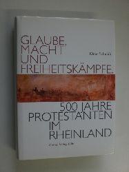 SCHMIDT, Klaus:  Glaube, Macht und Freiheitskämpfe. 500 Jahre Protestanten im Rheinland.
