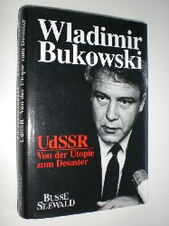 BUKOWSKI, Wladimir:  UDSSR: von der Utopie zum Desaster. Mit einem Vorwort von Cornelia Gerstenmaier. Ins Deutsche übersetzt von Ulrike Bossert.