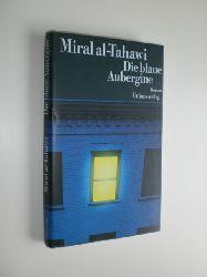 AL-TAHAWI, Miral:  Die blaue Aubergine. Roman. Aus dem Arabischen von Doris Kilias.