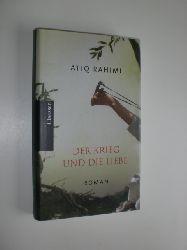 RAHIMI, Atiq:  Der Krieg und die Liebe. Roman. Aus dem afghanischen Persisch (Dari) von Susanne Baghestani.