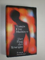 MARTINEZ, Tomás Eloy:  Der Flug der Königin. Roman. Aus dem Spanischem von Peter Schwaar.