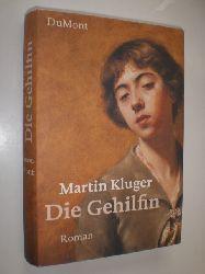 KLUGER, Martin:  Die Gehilfin. Roman.