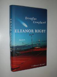 COUPLAND, Douglas:  Eleanor Rigby. Roman. Aus dem Amerikanischen von Tina Hohl.
