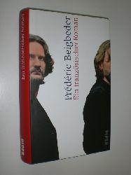 BEIGBEDER, Frederic:  Ein französischer Roman. Roman. Aus dem Französischen von Brigitte Große.