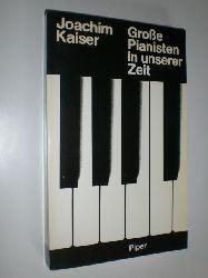 """""""KAISER, Joachim:""""  """"Große Pianisten unserer Zeit. Mit 27 Photos und 25 Notenbeispielen."""""""